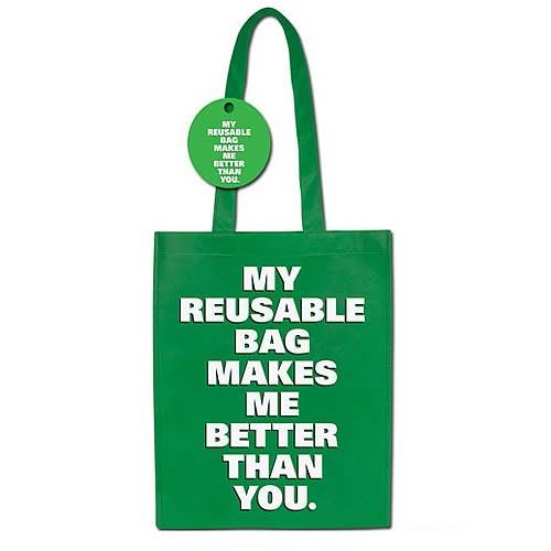 My Reusable Bag Makes Me Better Than You Tote Bag