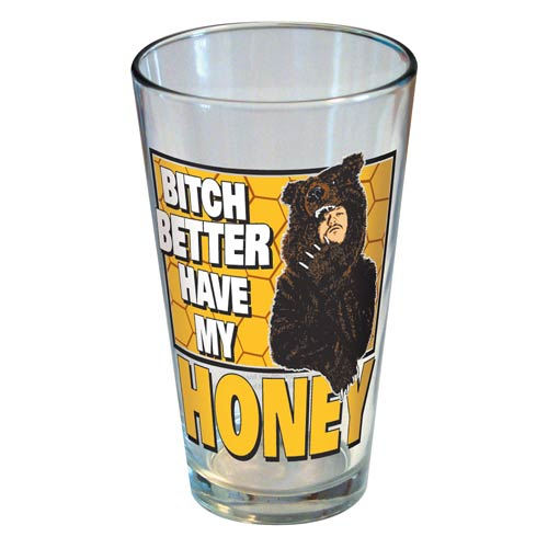 Workaholics Blake Bitch Better Have My Honey Pint Glass