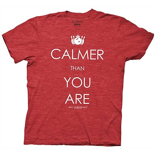 Big Lebowski Calmer Than You Are T-Shirt