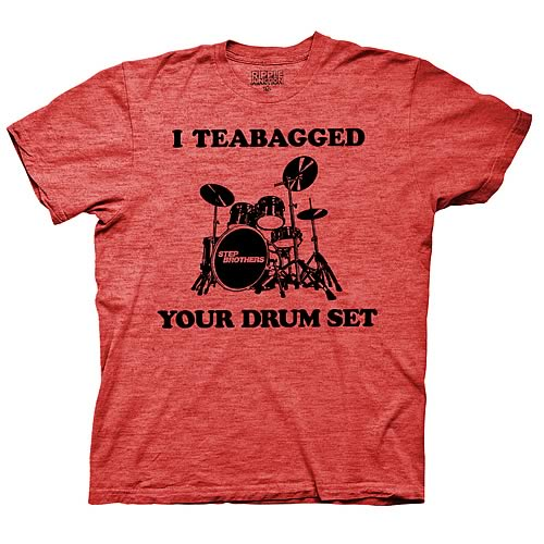 Step Brothers I Teabagged Your Drum Set Red T-Shirt