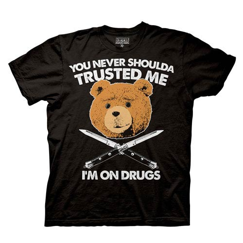 Ted You Never Shoulda Trusted Me I'm On Drugs Black T-Shirt